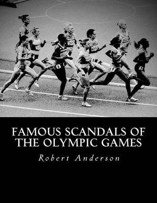 Famous Scandals of the Olympic Games by Robert J. Anderson