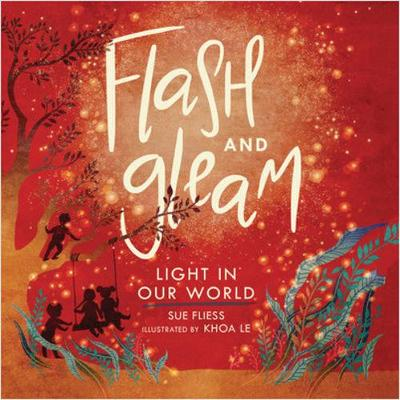Flash and Gleam: Light in Our World by Sue Fliess