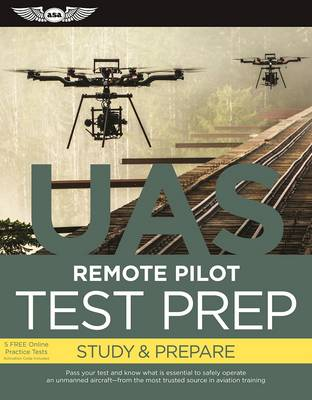 Remote Pilot Test Prep ? UAS (eBundle Edition): Study & Prepare: Pass your test and know what is essential to safely operate an unmanned aircraft   from the most trusted source in aviation training by ASA Test Prep Board