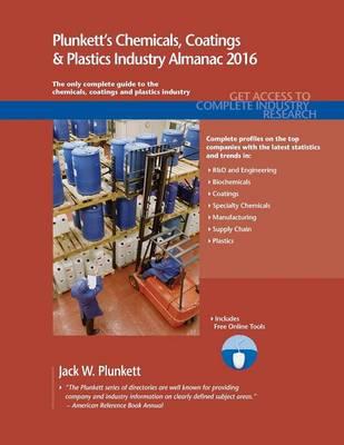 Plunkett's Chemicals, Coatings & Plastics Industry Almanac 2016 by Jack W. Plunkett