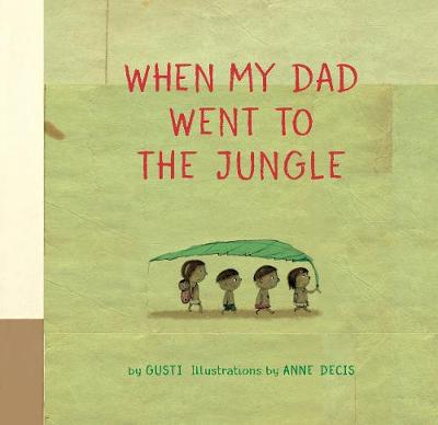 When My Dad Went to the Jungle by Gusti