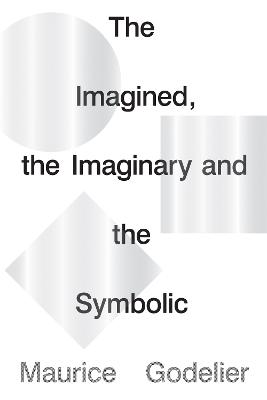 The Imagined, the Imaginary and the Symbolic by Maurice Godelier