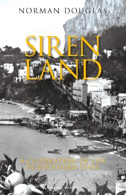 Siren Land: A Celebration of Life in Southern Italy by Norman Douglas