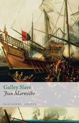 Galley Slave Galley Slave: Seafarers' Voices 1 Seafarers' Voices v. 1 by Jean Marteilhe