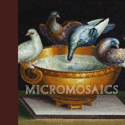 Micromosaics: Highlights from the Rosalinde and Arthur Gilbert Collection by Heike Zech