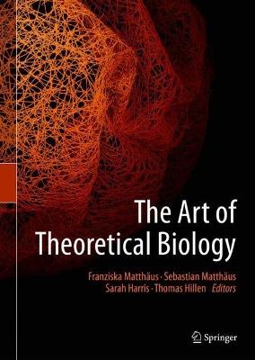 The Art of Theoretical Biology by Franziska Matthaus