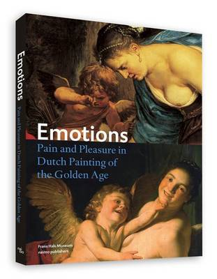 Emotions - Pain and Pleasure in Dutch Painting of the Golden Age by Anna Tummers