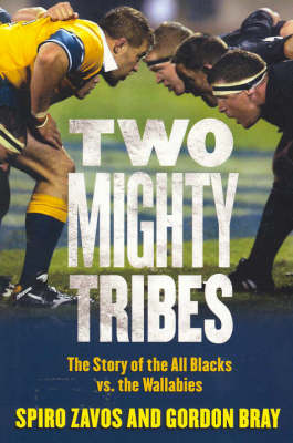 Two Mighty Tribes: A Hundred Years of All Black and Wallaby Battles by Spiro Zavos