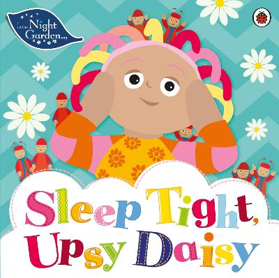 In the Night Garden: Sleep Tight, Upsy Daisy by In the Night Garden