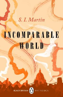 Incomparable World: Black Britain: Writing Back by S. I. Martin