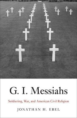 G.I. Messiahs by Jonathan H. Ebel