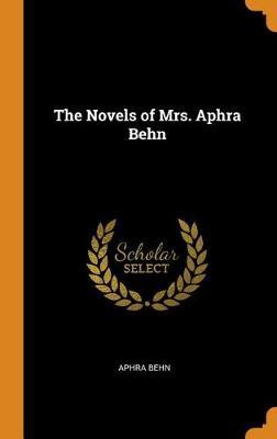 The Novels of Mrs. Aphra Behn by Aphra Behn
