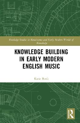 Knowledge Building in Early Modern English Music book