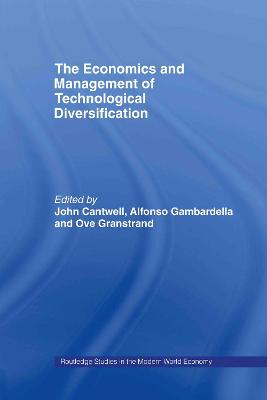 The Economics and Management of Technological Diversification by John Cantwell