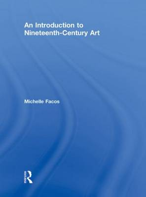 An Introduction to Nineteenth-Century Art by Michelle Facos