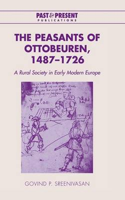 The Peasants of Ottobeuren, 1487-1726 by Govind P. Sreenivasan
