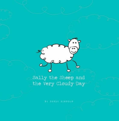 Sally the Sheep and the Very Cloudy Day by Sandy Simpson