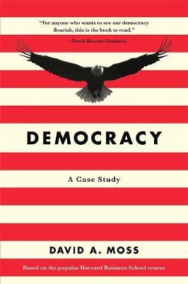 Democracy: A Case Study by David A. Moss