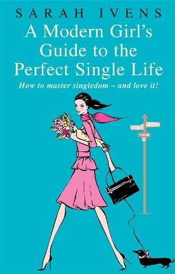 Modern Girl's Guide To The Perfect Single Life book