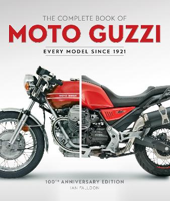 The Complete Book of Moto Guzzi: 100th Anniversary Edition Every Model Since 1921 by Ian Falloon