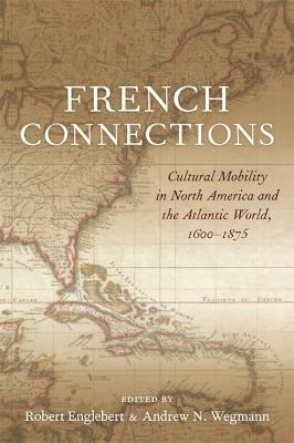 French Connections: Cultural Mobility in North America and the Atlantic World, 1600-1875 by Andrew N. Wegmann