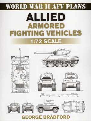 Allied Armored Fighting Vehicles by George Bradford