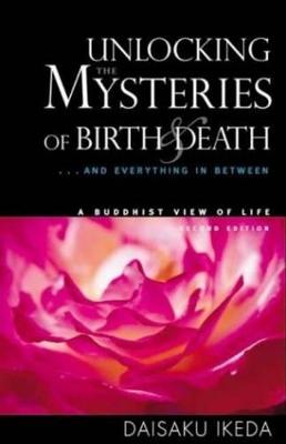 Unlocking the Mysteries of Birth & Death by Daisaku Ikeda