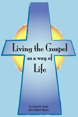 Living the Gospel as a Way of Life by James R Jones