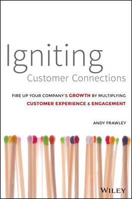 Igniting Customer Connections by Andrew Frawley