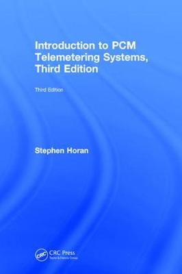 Introduction to PCM Telemetering Systems, Third Edition by Stephen Horan