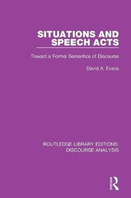Situations and Speech Acts: Toward a Formal Semantics of Discourse by David A. Evans