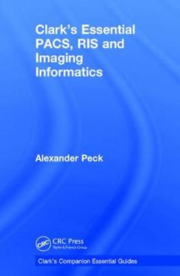Clark's Essential PACS, RIS and Imaging Informatics by Alexander Peck
