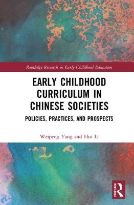 Early Childhood Curriculum in Chinese Societies: Polices, Practices, and Prospects by Weipeng Yang