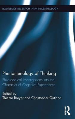 Phenomenology of Thinking: Philosophical Investigations into the Character of Cognitive Experiences book