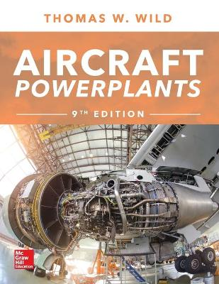 Aircraft Powerplants, Ninth Edition by Thomas W. Wild