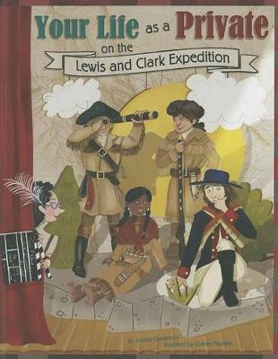 Your Life as a Private on the Lewis and Clark Expedition by Jessica Gunderson