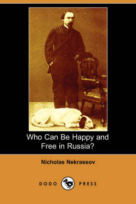 Who Can Be Happy and Free in Russia? (Dodo Press) by Nicholas Nekrassov