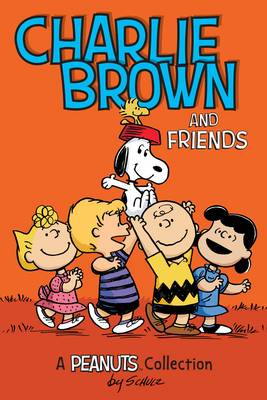 Charlie Brown and Friends  (PEANUTS AMP! Series Book 2) by Charles M. Schulz
