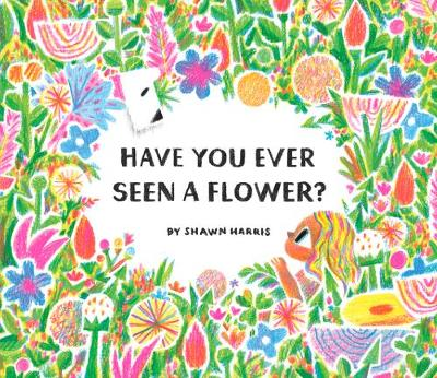 Have You Ever Seen a Flower? book