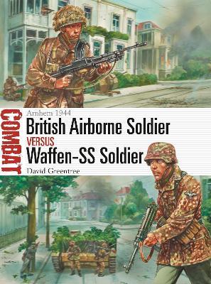 British Airborne Soldier vs Waffen-SS Soldier: Arnhem 1944 by David Greentree