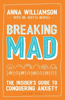 Breaking Mad: The Insider's Guide to Conquering Anxiety by Anna Williamson