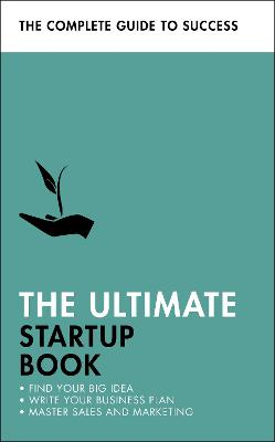 The Ultimate Startup Book: Find Your Big Idea; Write Your Business Plan; Master Sales and Marketing by Kevin Duncan
