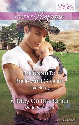 Ballroom To Bride And Groom/A Baby On The Ranch by Marie Ferrarella