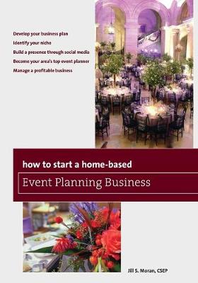 How to Start a Home-Based Event Planning Business by Jill S. Moran