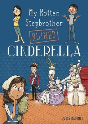 My Rotten Stepbrother Ruined Cinderella by Jerry Mahoney