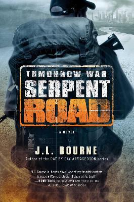 Tomorrow War: Serpent Road by J. L. Bourne