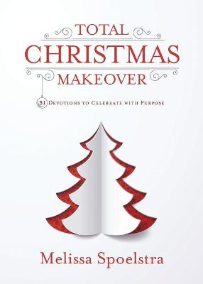 Total Christmas Makeover by Melissa Spoelstra