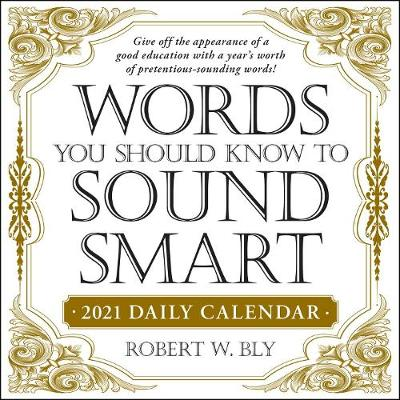 Words You Should Know to Sound Smart 2021 Daily Calendar by Robert W Bly