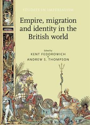 Empire, Migration and Identity in the British World by Kent Fedorowich