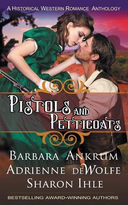 Pistols and Petticoats (a Historical Western Romance Anthology) by Barbara Ankrum